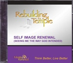 Self Image Renewal - Rebuilding the Temple